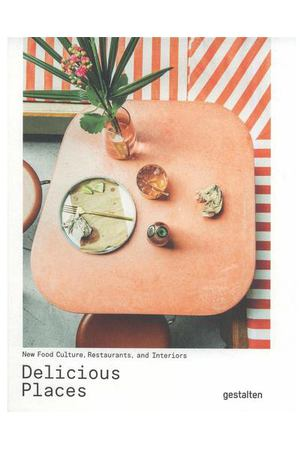 Delicious Places New Food Culture, Restaurants and Interiors