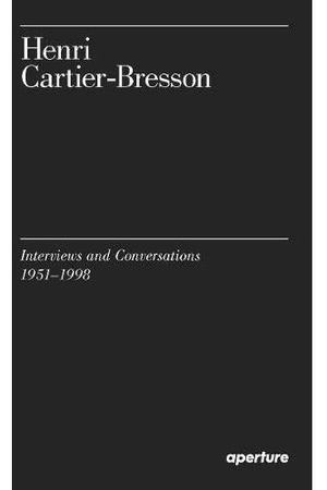 Henri Cartier-Bresson. Henri Cartier-Bresson: Interviews and Conversations, 1951-1998