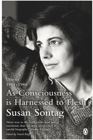 Susan Sontag. As Consciousness is Harnessed to Flesh: Diaries 1964-1980