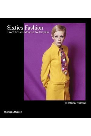 Jonathan Walford. Sixties Fashion. From 'Less is More' to Youthquake