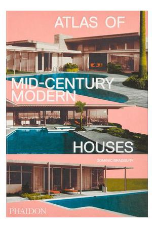 Dominic Bradbury. Atlas of Mid-Century Modern Houses