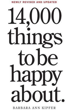 Barbara Ann Kipfer. 14,000 Things to Be Happy About