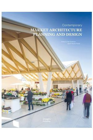 Neil Tomlinson. Contemporary Market Architecture: Planning and Design