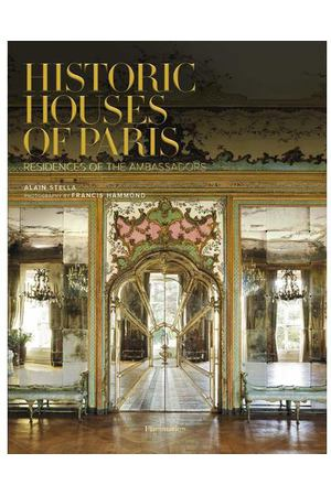 Alain Stella. Historic Houses of Paris: Residences of the Ambassadors