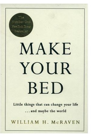 Admiral William H. McRaven. Make Your Bed: Small things that can change your life