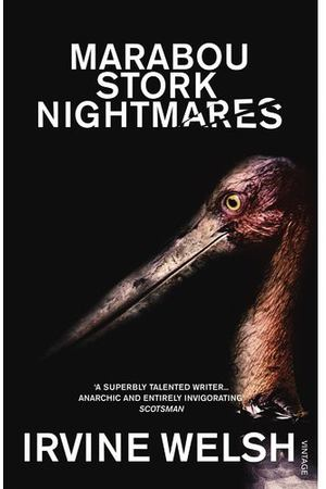 Irvine Welsh. Marabou Stork Nightmares