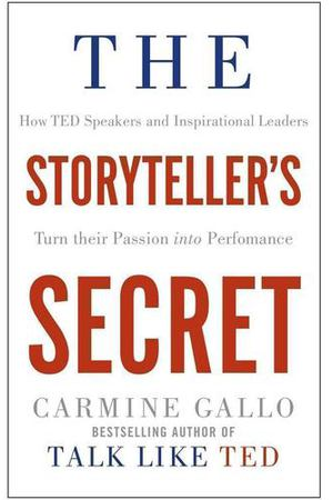 Carmine Gallo. The Storyteller's Secret: How TED Speakers and Inspirational Leaders Turn Their Passion into Performance