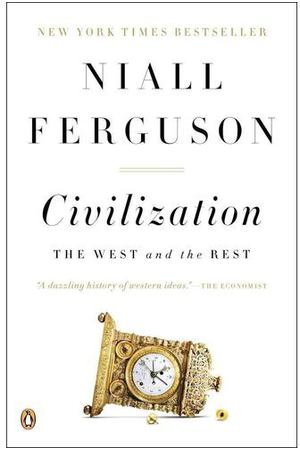 Niall Ferguson. Civilization: The West and the Rest